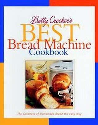 Betty Crocker's Best Bread Machine Cookbook